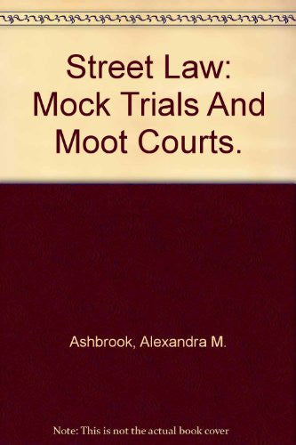 Street Law: Mock Trials And Moot Courts.