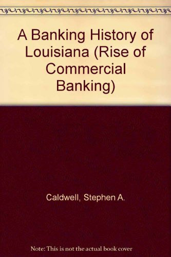 A Banking History of Louisiana (Rise of Commercial Banking)