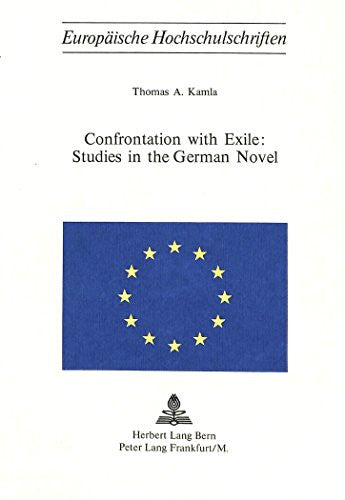 Confrontation with Exile: Studies in the German Novel (Europäische Hochschulschriften / European University Studies / Publications Universitaires Européennes)