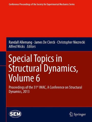 Special Topics in Structural Dynamics, Volume 6: Proceedings of the 31st IMAC, A Conference on Structural Dynamics, 2013 (Conference Proceedings of the Society for Experimental Mechanics Series)