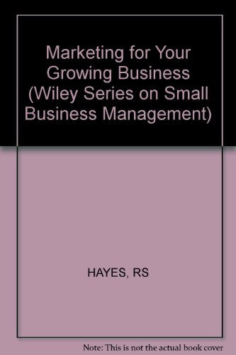 Marketing for Your Growing Business (Small business management series)