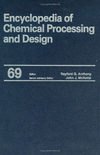 Encyclopedia of Chemical Processing and Design, Volume 69 (Supplement 1) (Chemical Processing and Design Encyclopedia)