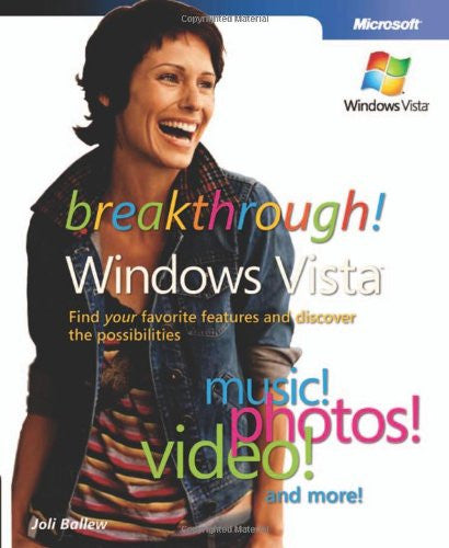 Breakthrough Windows Vista™: Find Your Favorite Features and Discover the Possibilities (Business Skills)
