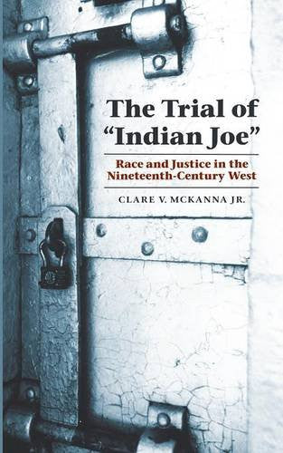 "The Trial of ""Indian Joe"": Race and Justice in the Nineteenth-Century West (Law in the American West)"