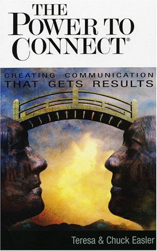 The Power to Connect: Creating Communication That Gets Results