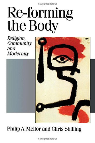 Re-forming the Body: Religion, Community and Modernity (Published in association with Theory, Culture & Society)