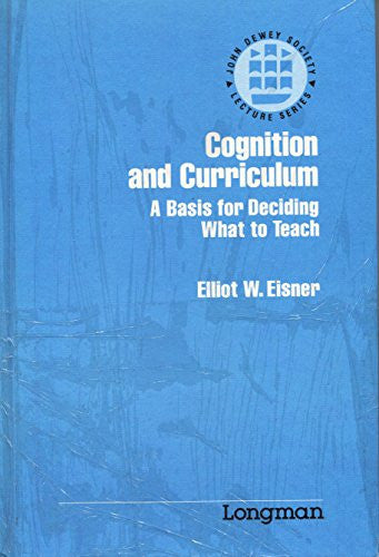Cognition and Curriculum: A Basis for Deciding What to Teach and How to Evaluate (John Dewey Lecture)