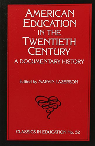 American Education in the Twentieth Century: A Documentary History (Classics in Education) (Special Education Series)