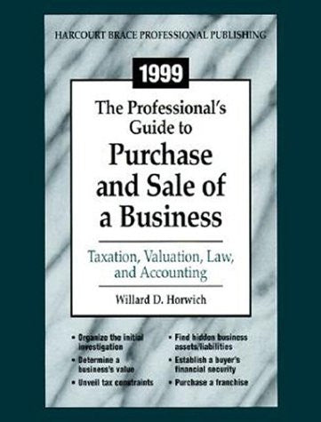 1999 The Professional's Guide to Purchase and Sale of a Business: Taxation, Valuation, Law, and Accounting