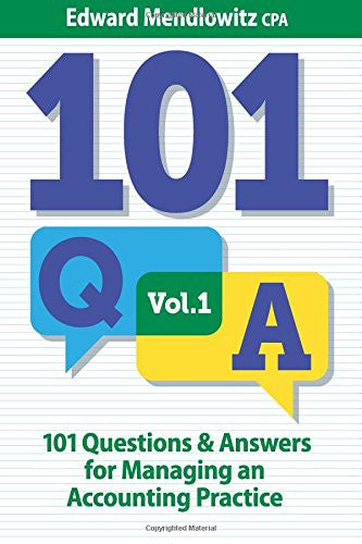 101 Questions and Answers for Managing an Accounting Practice: Solutions for the Most Difficult Problems Practitioners Face Every Day Volume 1