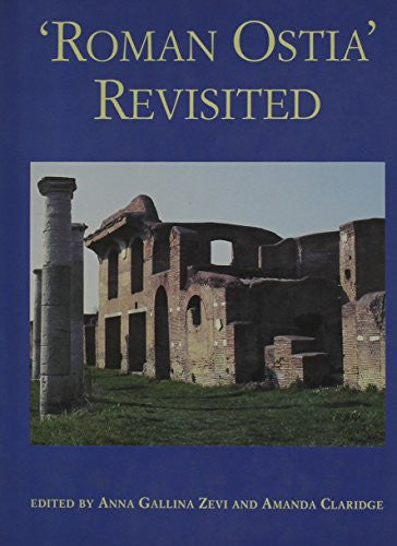 'Roman Ostia' Revisited: Archaeological and Historical Papers in Memory of Russell Meiggs