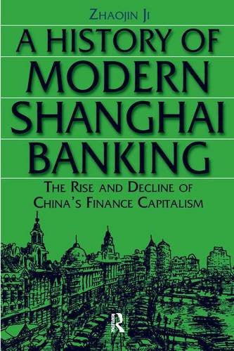 A History of Modern Shanghai Banking: The Rise and Decline of China's Financial Capitalism (Studies on Modern China)