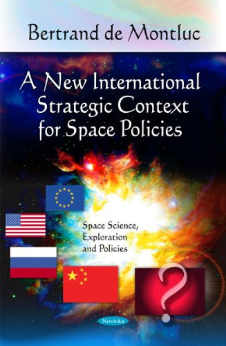 A New International Strategic Context for Space Policies (Space Science, Exploration and Policies)