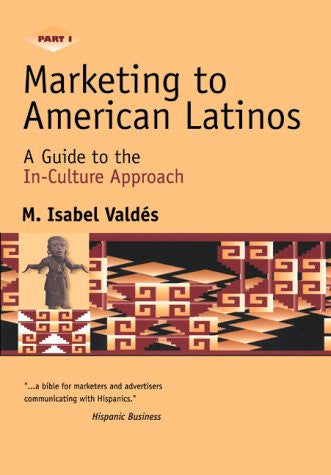 Marketing to American Latinos: A Guide to the In-Culture Approach