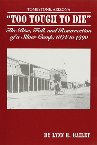 """ Too Tough to Die"" The Rise, Fall, and Resurrection of a Silver Camp; 1878 to 1990"