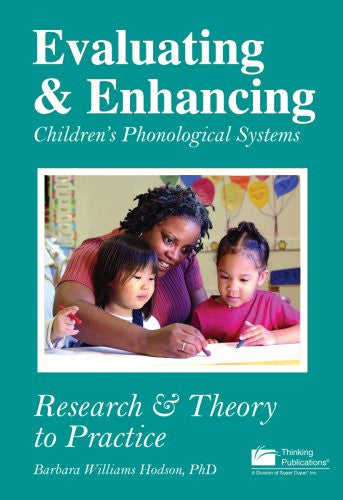 Evaluating & Enhancing Children's Phonological Systems: Research & Theory to Practice