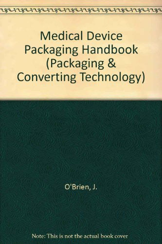 Medical Device Packaging Handbook (Packaging and Converting Technology)