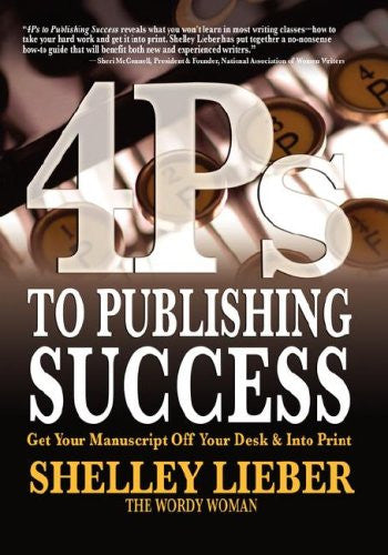 4ps to Publishing Success: Get Your Manuscript Off Your Desk & Into Print
