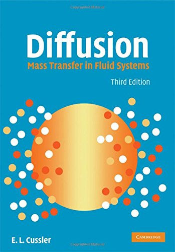 Diffusion: Mass Transfer in Fluid Systems (Cambridge Series in Chemical Engineering)