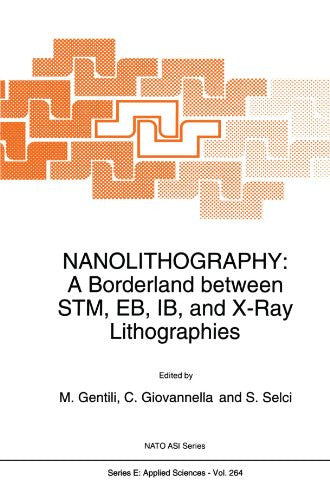 Nanolithography: A Borderland between STM, EB, IB, and X-Ray Lithographies (Nato Science Series E:)