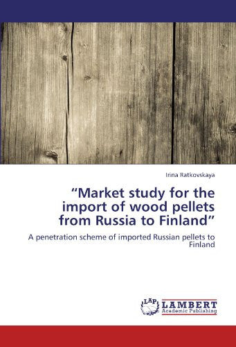 """Market study for the import of wood pellets from Russia to Finland"": A penetration scheme of imported Russian pellets to Finland"