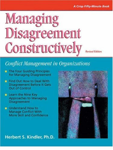 Managing Disagreement Constructively: Revised Edition (Crisp Fifty-Minute Books)