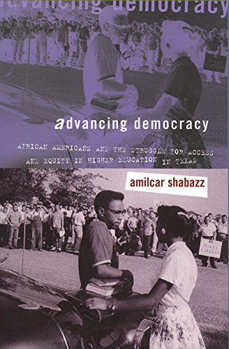 Advancing Democracy: African Americans and the Struggle for Access and Equity in Higher Education in Texas
