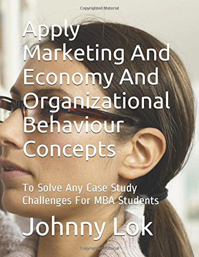 Apply Marketing And Economy And Organizational Behaviour Concepts: To Solve  Any Case Study Challenges For MBA  Students