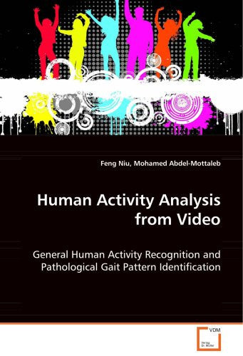 Human Activity Analysis from Video: General Human Activity Recognition and PathologicalGait Pattern Identification