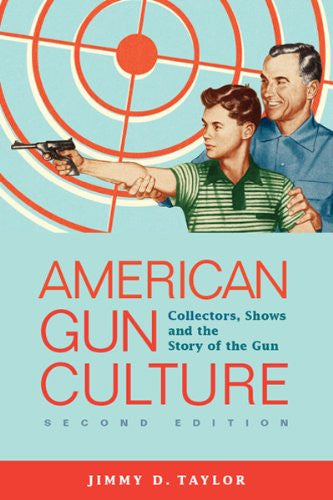 American Gun Culture: Collectors, Shows, and the Story of the Gun