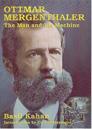 Ottmar Mergenthaler: The Man and His Machine : A Biographical Appreciation of the Inventor on His Centennial