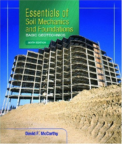 Essentials of Soil Mechanics and Foundations: Basic Geotechnics (6th Edition)