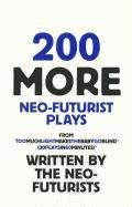 200 More Neo-Futurist Plays: from Too Much Light Makes the Baby Go Blind (30 Plays in 60 Minutes)
