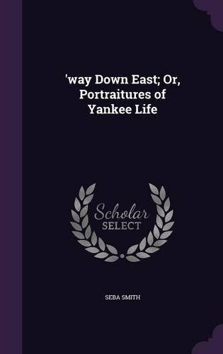 'way Down East; Or, Portraitures of Yankee Life