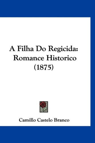 A Filha Do Regicida: Romance Historico (1875) (English and Portuguese Edition)