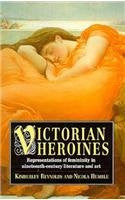 Victorian Heroines: Representations of Femininity in Nineteenth-Century Literature and Art