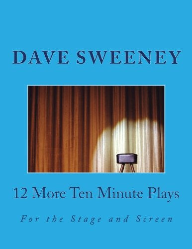 12 More Ten Minute Plays: For the Stage and Screen