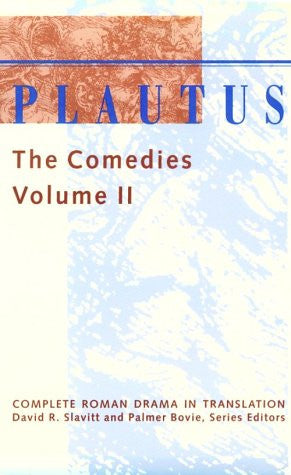 Plautus: The Comedies - Volume II (Complete Roman Drama in Translation) (Volume 2)