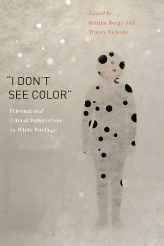"""I Don't See Color"": Personal and Critical Perspectives on White Privilege"