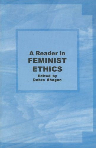 A Reader in Feminist Ethics