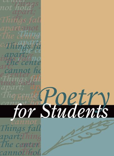 Poetry for Students: Presenting Analysis, Context, and Criticism on Commonly Studied Poetry