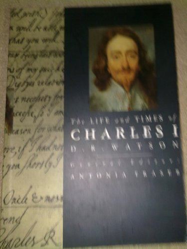 The Life and Times of Charles I (Kings & Queens)