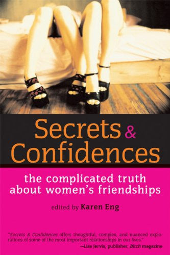 Secrets and Confidences: The Complicated Truth About Women's Friendships (Live Girls)