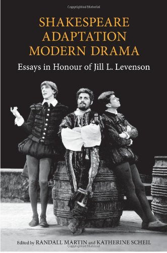 Shakespeare/Adaptation/Modern Drama: Essays in Honour of Jill Levenson