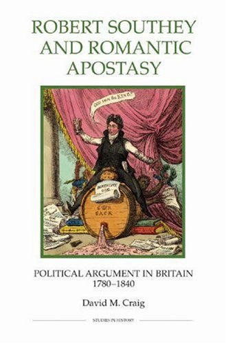 Robert Southey and Romantic Apostasy: Political Argument in Britain, 1780-1840 (Royal Historical Society Studies in History New Series)