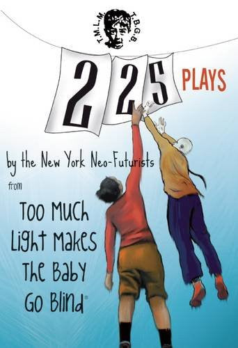 225 Plays: By The New York Neo-Futurists from Too Much Light Makes the Baby Go Blind