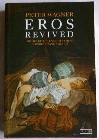 Eros Revived: Erotica of the Enlightenment in England and America (Paladin Books)