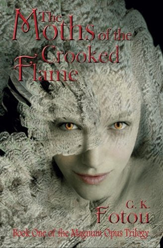 The Moths Of The Crooked Flame (The Magnum Opus Trilogy) (Volume 1)