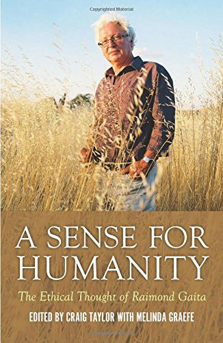 A Sense for Humanity: The Ethical Thought of Raimond Gaita (Philosophy)