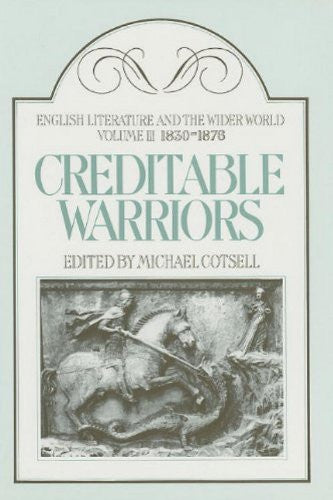 Creditable Warriors (English Literature and the Wider World) (v. 3)